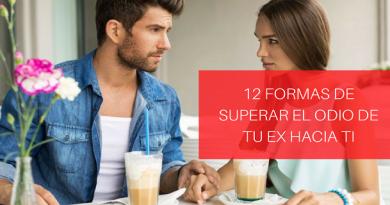 12 Formas De Superar El Odio De Tu Ex Hacia Ti