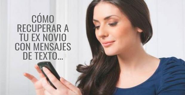 Cómo Recuperar a Tu Ex Novio Con Mensajes De Texto